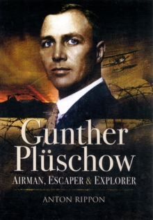 Gunther Pluschow : Airman, Escaper and Explorer, Hardback Book