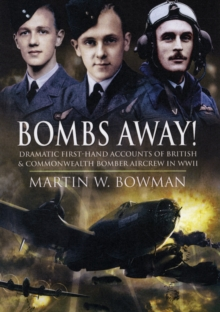 Bombs Away! : Dramatic First-Hand Accounts of British and Commonwealth Bomber Aircrew in WWII, Hardback Book