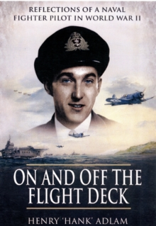 On and Off the Flight Deck : Reflections of a Naval Fighter Pilot in World War II Bk. 1, Paperback / softback Book