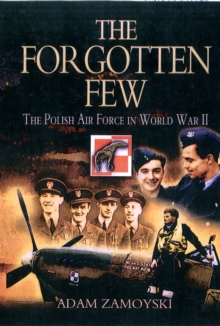 The Forgotten Few : The Polish Air Force in World War II, Paperback Book