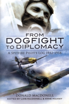 From Dogfight to Diplomacy : A Spitfire Pilot's Log 1932-1958, Paperback Book