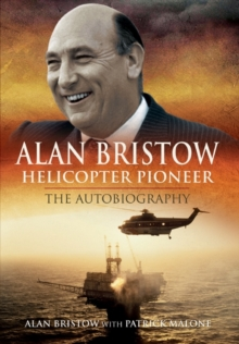 Alan Bristow : Helicopter Pioneer - The Autobiography, Hardback Book