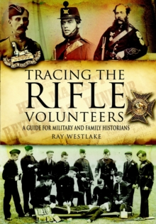 Tracing the Rifle Volunteers : A Guide for Military and Family Historian, Hardback Book