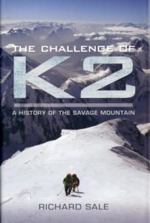 The Challenge of K2 : A History of the Savage Mountain, Paperback Book