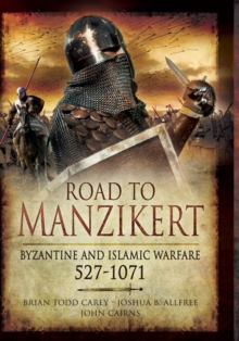 Road to Manzikert: Byzantine and Islamic Warfare 527-1071, Hardback Book