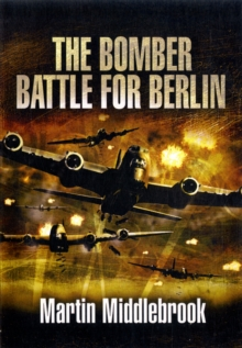 The Berlin Raids : The Bomber Battle, Winter 1943-1944, Hardback Book