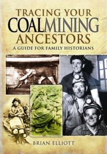 Tracing Your Coalmining Ancestors : A Guide for Family Historians, Paperback Book