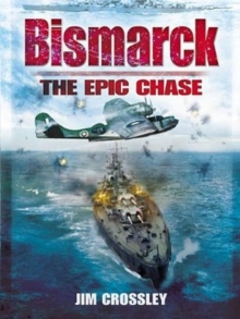 Bismarck: The Epic Chase : The Sinking of the German Menace, Hardback Book