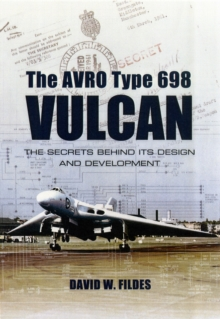 The Avro Type 698 Vulcan : The Secrets Behind Its Design and Development, Hardback Book