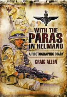 With the Paras in Helmand : A Photographic Diary, Hardback Book