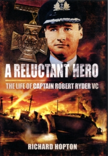 A Reluctant Hero : The Life of Captain Robert Ryder VC, Hardback Book