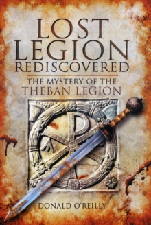Lost Legion Rediscovered: The Mystery of the Theban Legion, Hardback Book