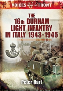 Voices from the Front: the 16th Durham Light Infantry in Italy, 1943-1945, Paperback / softback Book