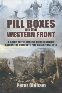 Pillboxes on the Western Front : Guide to the Design, Construction and Use of Concrete Pillboxes, 1914-18, Paperback Book