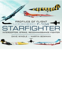 Profiles of Flight - Lockheed F-104 Starfighter : Interceptor/ Strike/ Reconnaissance Fighter, Hardback Book