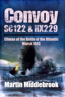 Convoy SC122 and HX229 : Climax of the Battle of the Atlantic, March 1943, Paperback Book