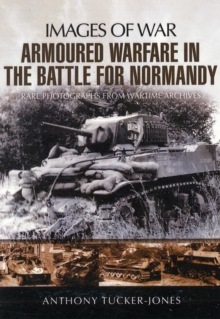 Armoured Warfare in the Battle for Normandy: Images of War Series, Paperback / softback Book