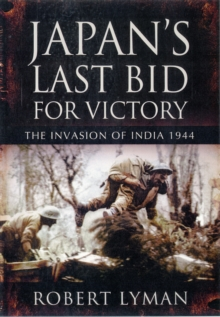 Japan's Last Bid for Victory : The Invasion of India, 1944, Hardback Book