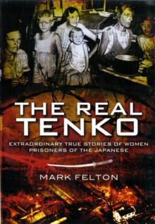 The Real Tenko : Extraordinary True Stories of Women Prisoners of the Japanese, Paperback Book
