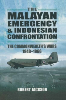 The Malayan Emergency and Indonesian Confrontation : The Commonwealth's Wars 1948-1966, Paperback Book
