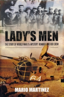Lady's Men : The Story of World War II's Mystery Bomber and Her Crew, Paperback Book