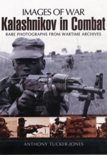 Kalashnikov in Combat : Rare Photographs from Wartime Archives, Paperback / softback Book