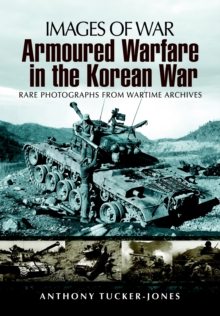 Armoured Warfare in the Korean War : Rare Photographs from Wartime Archives, Paperback Book
