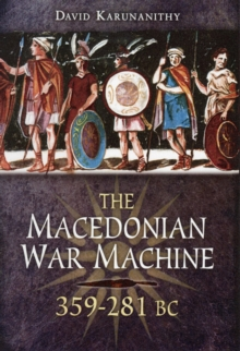 The Macedonian War Machine 359-281 BC, Hardback Book