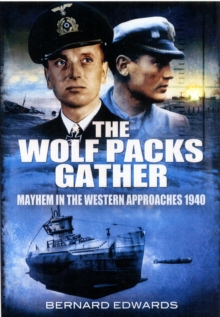 The Wolf Packs Gather : Mayhem in the Western Approaches 1940, Hardback Book