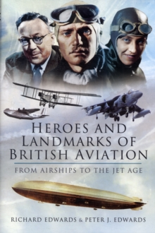 Heroes and Landmarks of British Aviation : from Airships to the Jet Age, Hardback Book