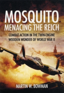 Mosquito: Menacing the Reich : Combat Action in the Twin-Engine Wooden Wonder of World War II, Paperback / softback Book
