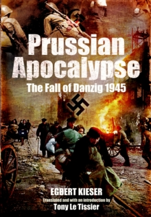 Prussian Apocalypse : The Fall of Danzig 1945, Hardback Book