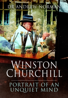 Winston Churchill : Portrait of an Unquiet Mind, Hardback Book
