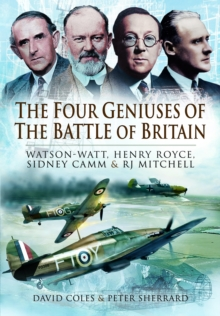 The Four Geniuses of the Battle of Britain : Watson-Watt, Henry Royce, Sydney Camm and RJ Mitchell, Hardback Book