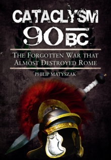 Cataclysm 90 BC : The Forgotten War That Almost Destroyed Rome, Hardback Book