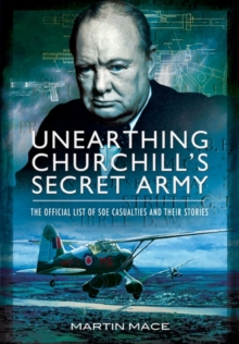Unearthing Churchill's Secret Army : The Official List of SOE Casualties and Their Stories, Hardback Book