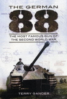 The German 88 : The Most Famous Gun of the Second World War, Paperback Book
