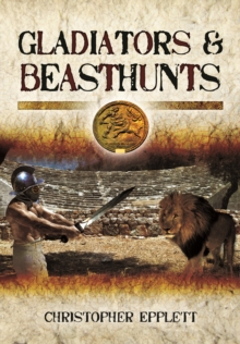Gladiators and Beasthunts : Arena Sports of Ancient Rome, Hardback Book