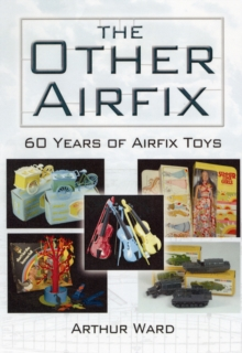 The Other Side of Airfix : 60 Years of Toys, Games and Crafts, Hardback Book