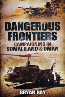 Dangerous Frontiers : Campaigning in Somaliland and Oman, Paperback Book