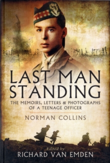 Last Man Standing : Norman Collins: The Memoirs, Letters, and Photographs of a Teenage Officer, Paperback Book