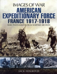 American Expeditionary Force France 1917 - 1918: Images of War Series, Paperback / softback Book