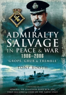 Admiralty Salvage in Peace and War 1906-2006 : 'Grope, Grub and Tremble', Paperback Book