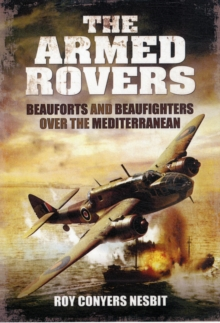The Armed Rovers : Beauforts and Beaufighters Over the Mediterranean, Hardback Book