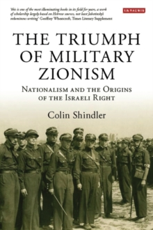 The Triumph of Military Zionism : Nationalism and the Origins of the Israeli Right, Paperback Book