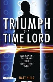 "Triumph of a Time Lord : Regenerating ""Doctor Who"" in the Twenty-first Century, Paperback Book"