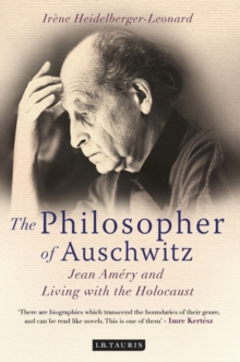 The Philosopher of Auschwitz : Jean Amery and Living with the Holocaust, Hardback Book