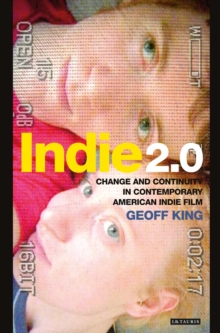 Indie 2.0 : Change and Continuity in Contemporary American Indie Film, Paperback / softback Book