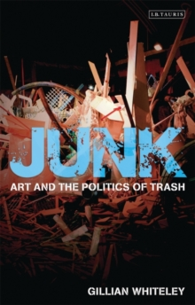 Junk : Art and the Politics of Trash, Paperback Book