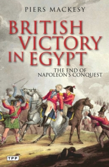 British Victory in Egypt : The End of Napoleon's Conquest, Paperback / softback Book